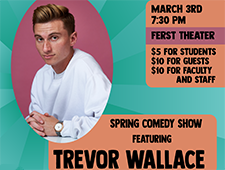 Spring Comedy Show featuring Trevor Wallace March 3 at 7:30pm at the Ferst Center for the Arts $5 students $10 all others