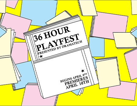 A book cover reads 36 hour playfest presented by dramatech begins April 9 premieres April 10.