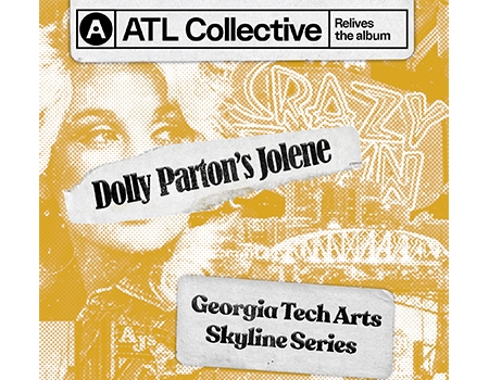 Text reads: ATL Collective Relives the album. Dolly Parton's Jolen. Georgia Tech Arts Skyline Series. The text is in three separate areas, designed to look like it's been layered over the album cover of Dolly Parton's Jolene.