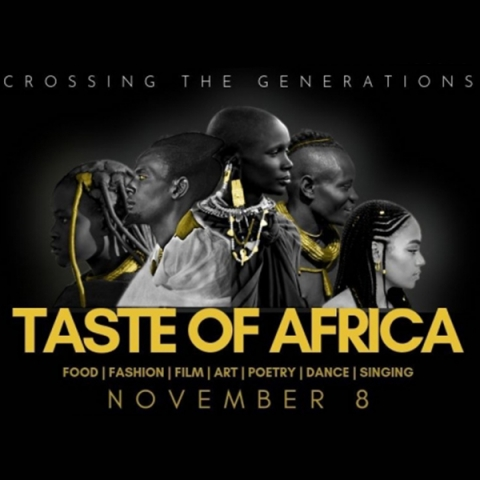 Taste of Africa:Crossing the Generations.  Food, Fashion, Film, Art, Poetry, Dance, and Singing. November 8 at 8pm