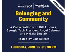 Belonging and Community: A Conversation on Atlanta, Art, and Connection with Bill T. Jones, Georgia Tech President Angel Cabrera, Mykala Sinclair, and Lois Reitzes.