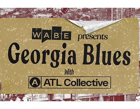 WABE presents Georgia Blues with ATL Collective. .he image seems to be a poster pasted on top of another poster.