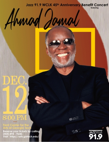 picture of Ahmad Jamal with text Jazz 91.9 WCLK 45th Anniversary Benefit Concert December 12, 2019 at 8pm at the Ferst Center for the Arts.