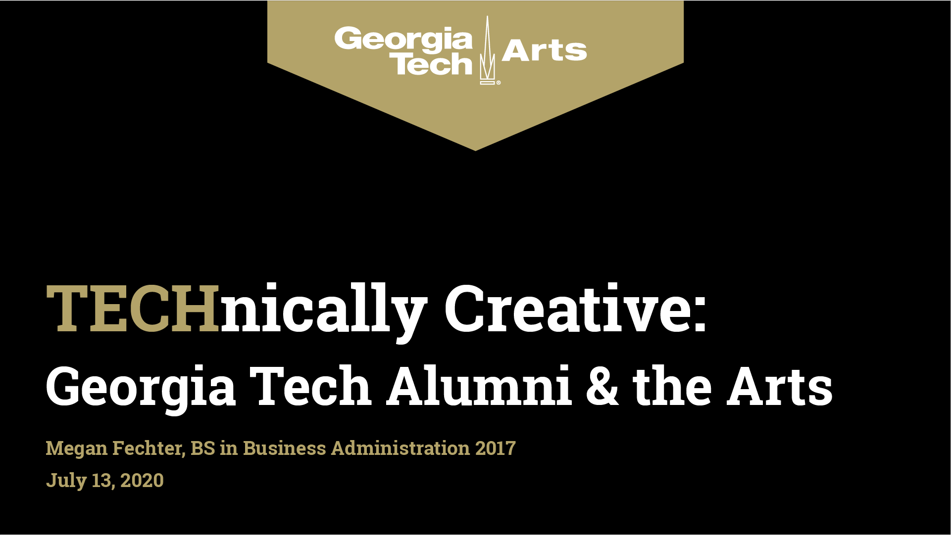 Georgia Tech Arts TECHnically Creative: Georgia Tech Alumni & the Arts Megan Fechter, BS in Business Administration 2017, on July 13, 2020